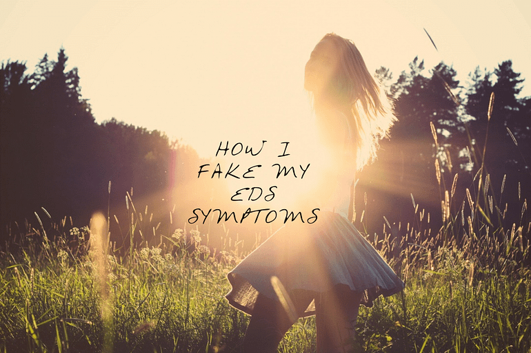 How I Fake My EDS Symptoms